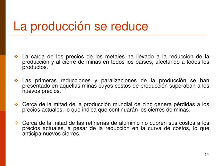 La caída de los precios de los metales ha llevado a la reducción de la producción y al cierre de minas en todos los países, afectando a todos los productos.