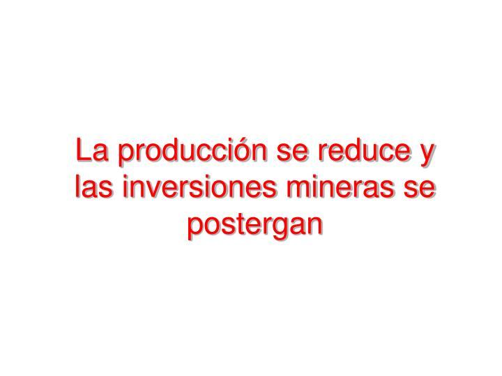 La producción se reduce y