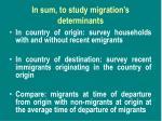 in sum to study migration s determinants