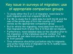 key issue in surveys of migration use of appropriate comparison groups