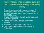 recent migration has increased but is still rare compared to the sending or receiving country