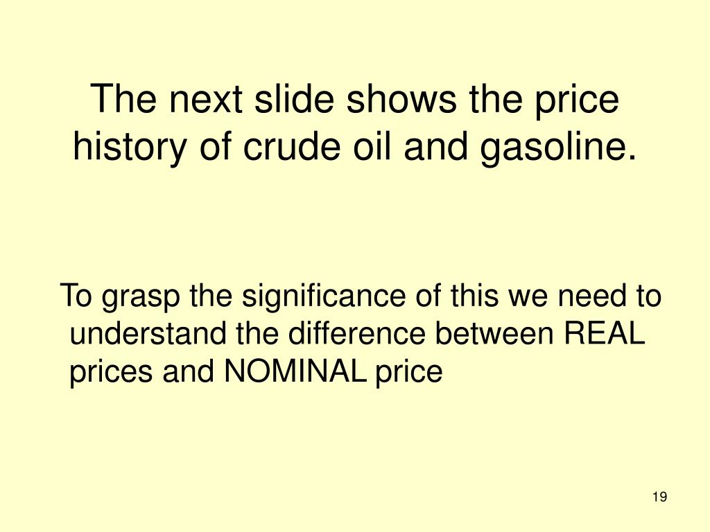 The next slide shows the price history of crude oil and gasoline.