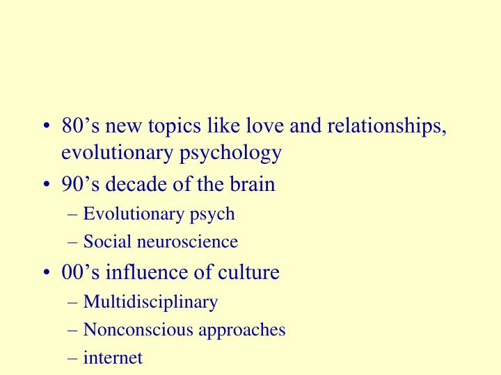 80's new topics like love and relationships, evolutionary psychology