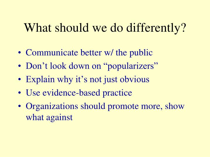 What should we do differently?