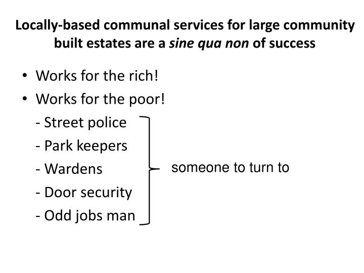 Locally-based communal services for large community built estates are a
