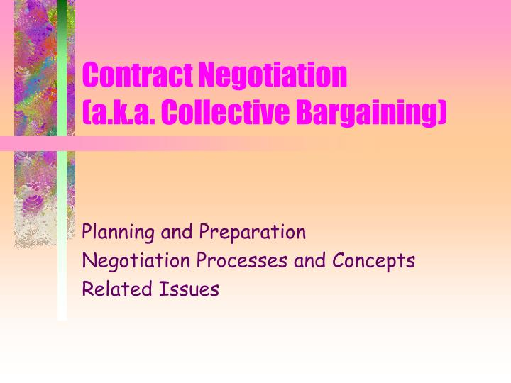 contract negotiation a k a collective bargaining n.
