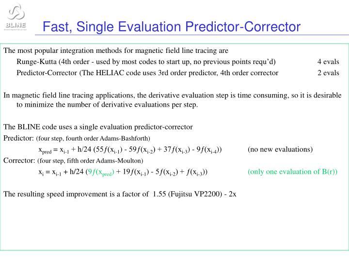 Fast, Single Evaluation Predictor-Corrector