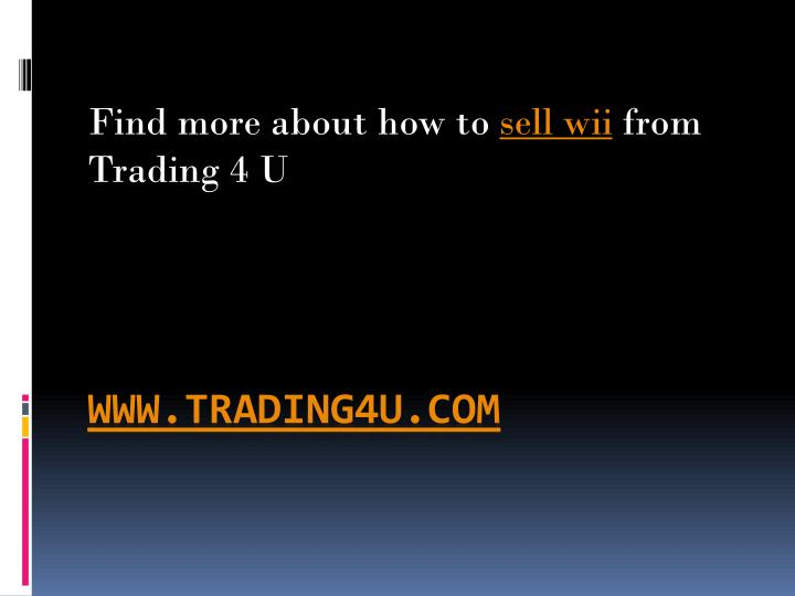 Find more about how to sell wii from trading 4 u