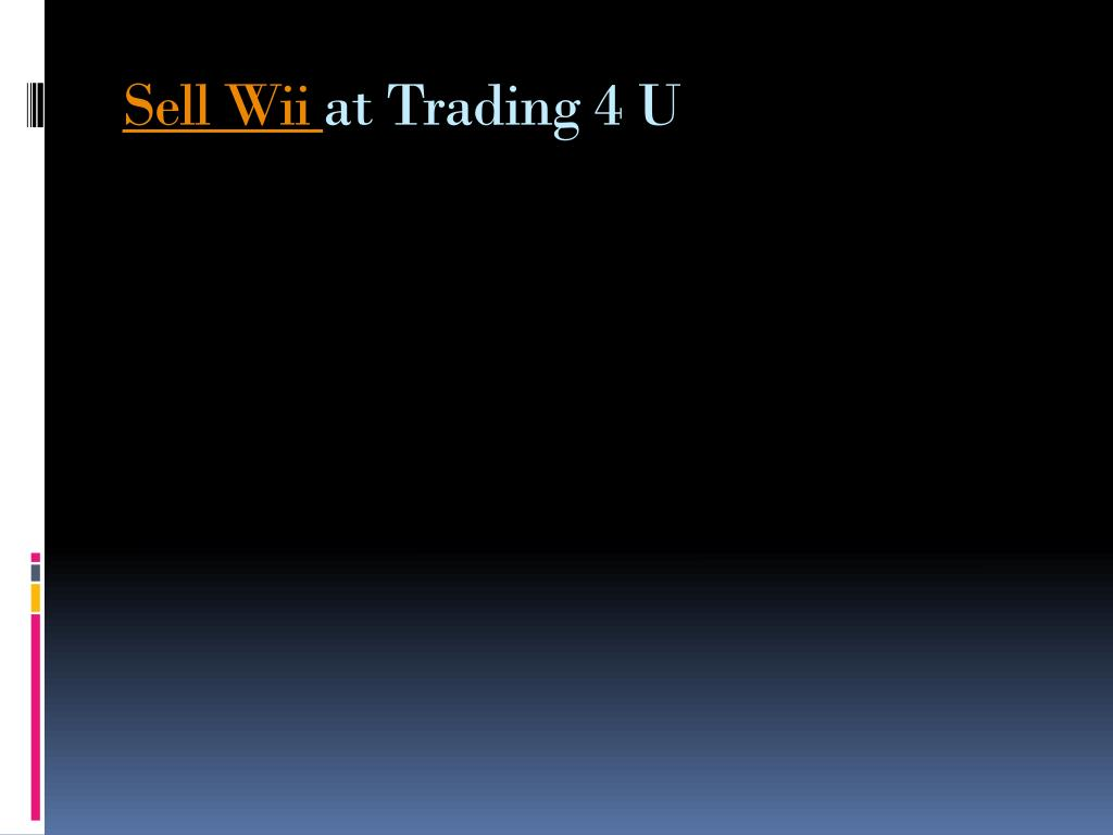 sell wii at trading 4 u l.