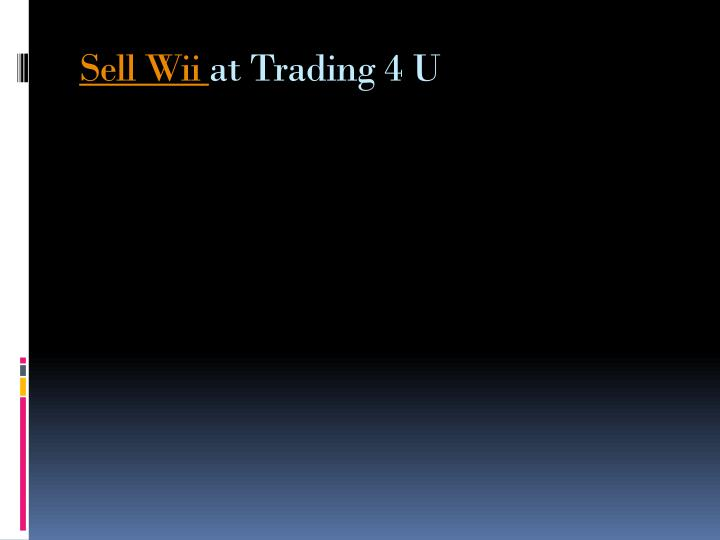 Sell wii at trading 4 u