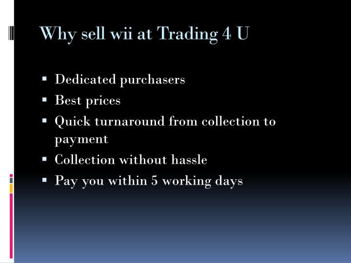 Why sell wii at trading 4 u