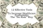 12 effective tools to increase healthcare profitability the no risk way