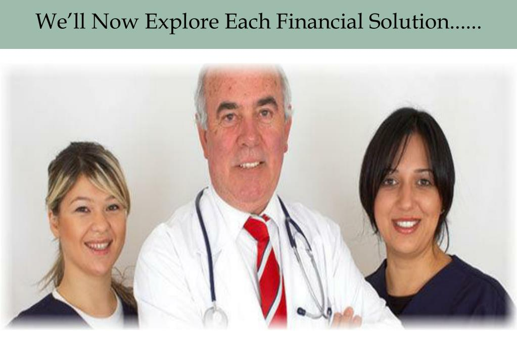 We'll Now Explore Each Financial Solution......