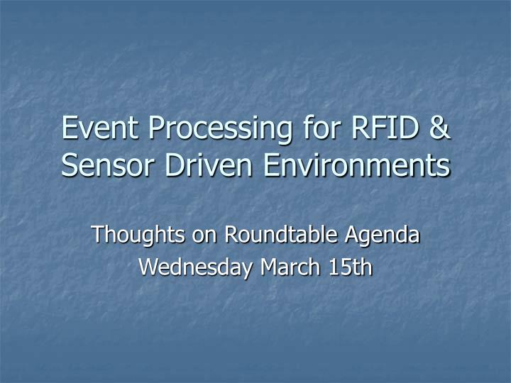 Event Processing for RFID & Sensor Driven Environments