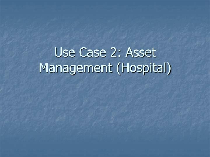 Use Case 2: Asset Management (Hospital)