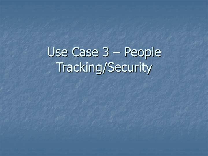 Use Case 3 – People Tracking/Security