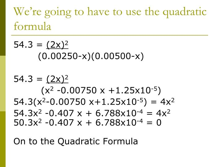 We're going to have to use the quadratic formula