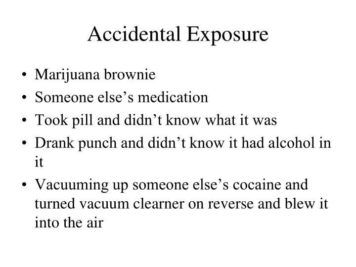 Accidental Exposure