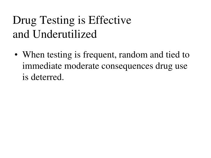 Drug testing is effective and underutilized
