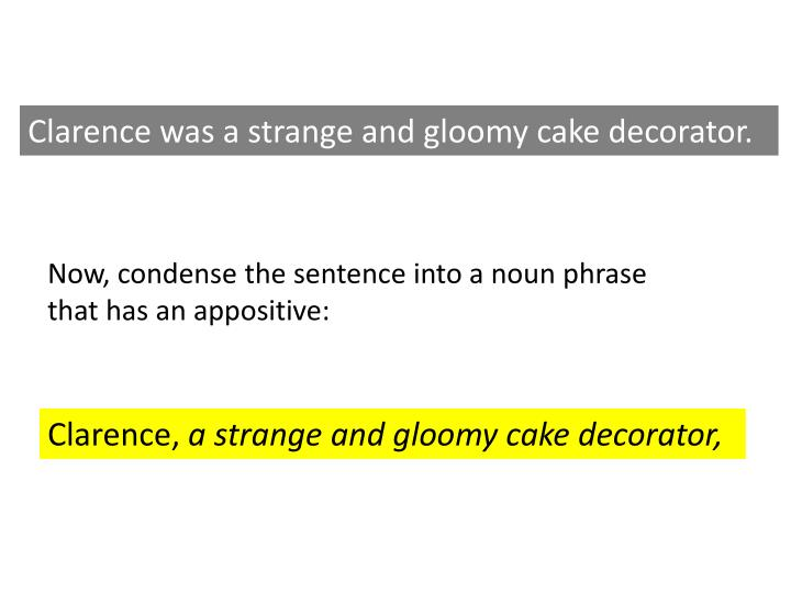 Clarence was a strange and gloomy cake decorator.