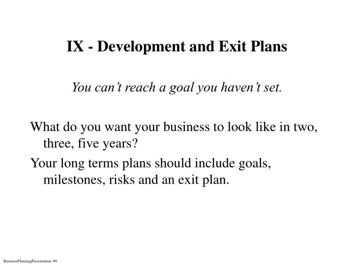 IX - Development and Exit Plans