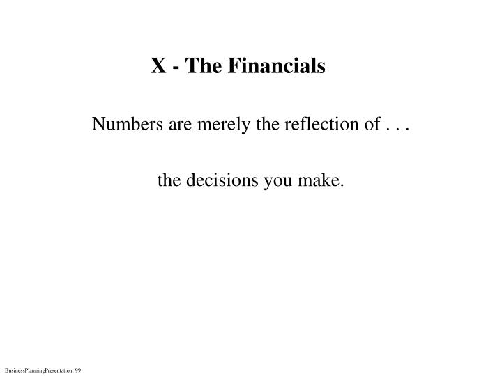 X - The Financials
