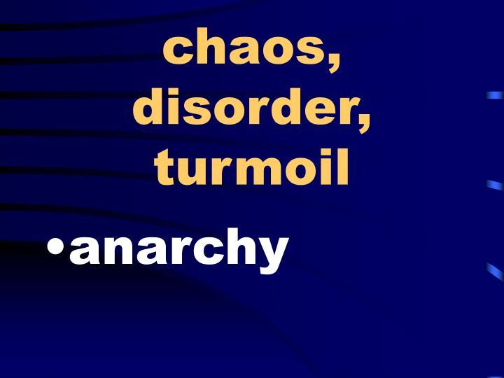 Chaos disorder turmoil