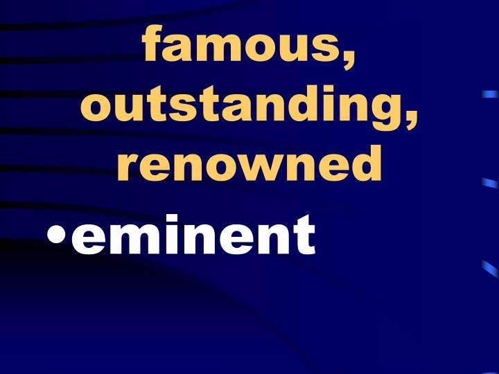 famous, outstanding, renowned