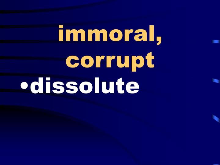 immoral, corrupt