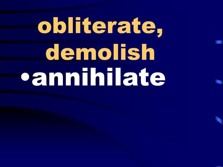 obliterate, demolish