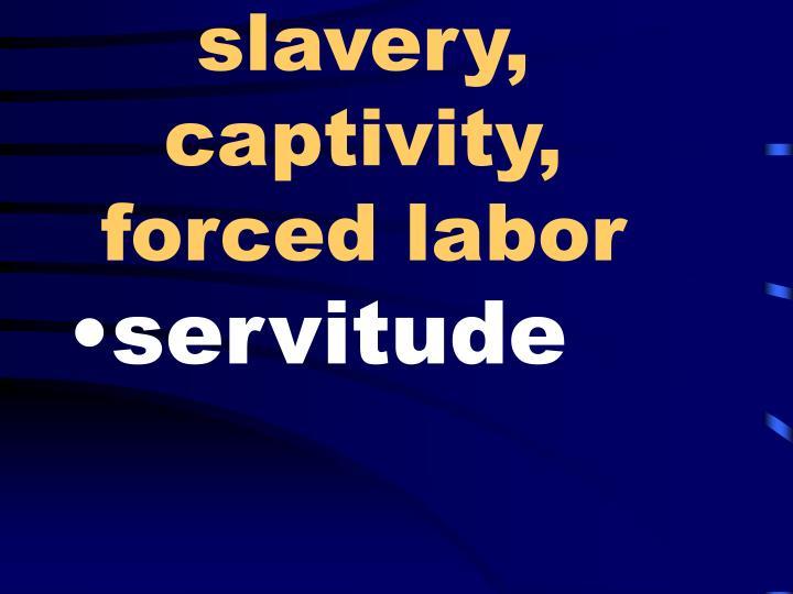 slavery, captivity, forced labor
