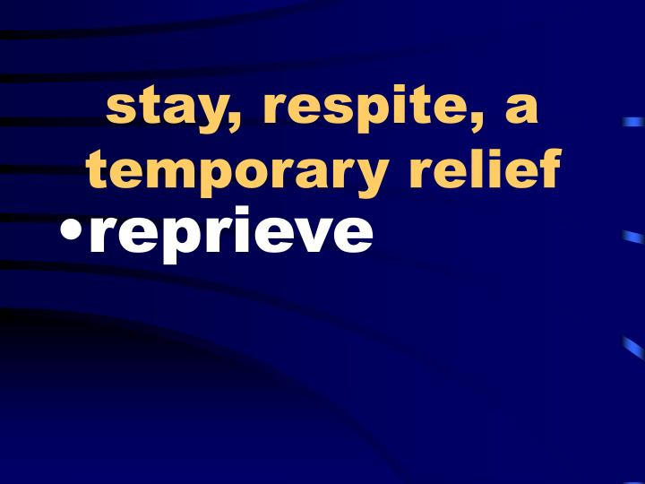stay, respite, a temporary relief