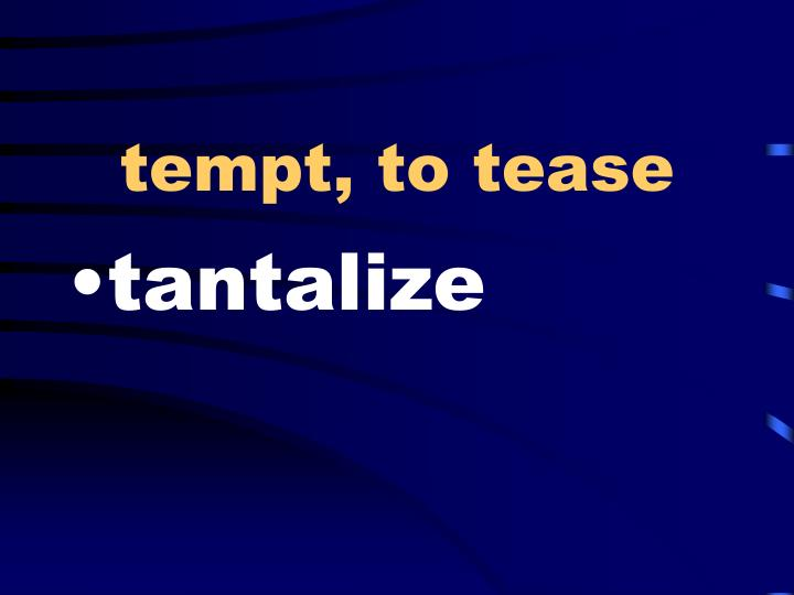 tempt, to tease