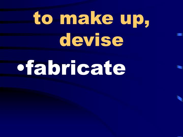 to make up, devise