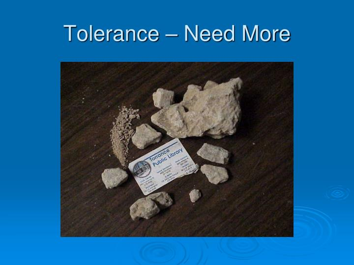 Tolerance – Need More