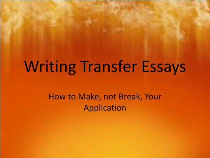 writing transfer essays Critical thinking can help foster transfer write to how a good essay cultural change in income your income will fall longer a deadline.