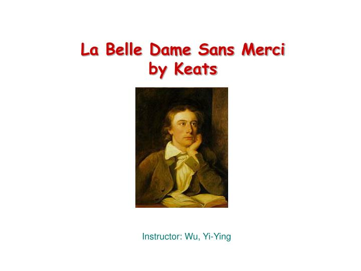 an examination of la belle dame by john keats Workbook 'la belle dame sans merci' by john keats la belle dame sans merci a ballad by john keats i o, what can ail thee, knight-at-arms,.