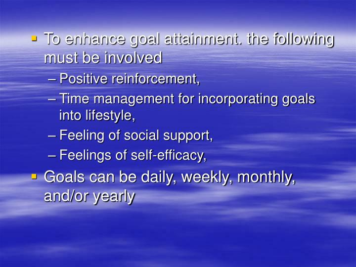 To enhance goal attainment. the following must be involved