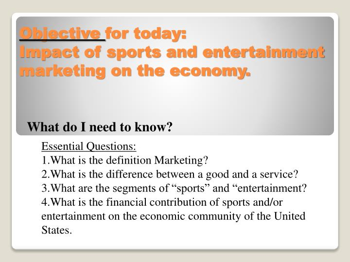Objective for today impact of sports and entertainment marketing on the economy1