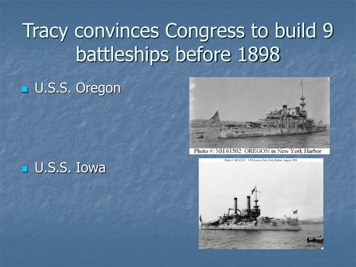 Tracy convinces Congress to build 9 battleships before 1898