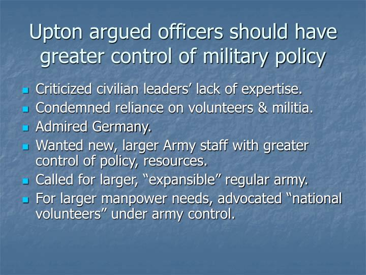 Upton argued officers should have greater control of military policy