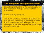 the wallpaper occupies her mind