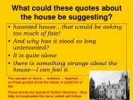 what could these quotes about the house be suggesting
