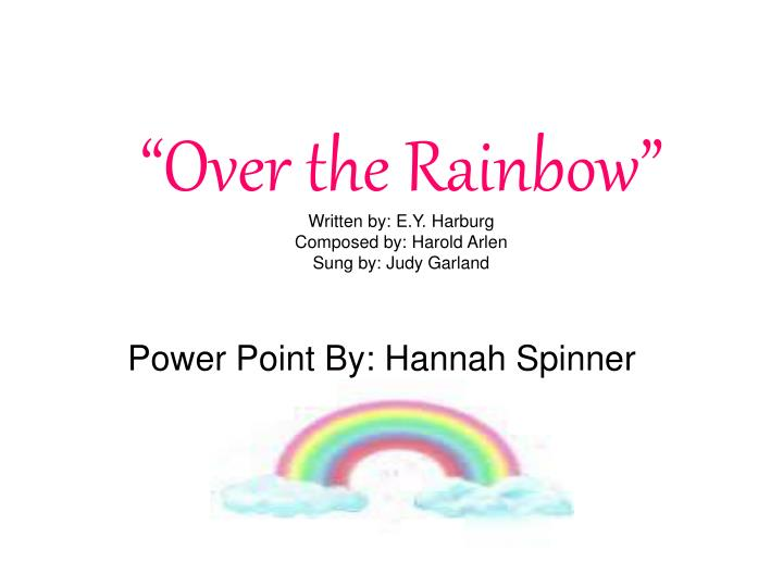 Over the rainbow written by e y harburg composed by harold arlen sung by judy garland