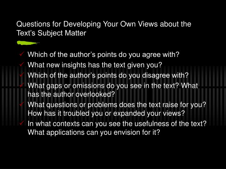 Questions for Developing Your Own Views about the Text's Subject Matter