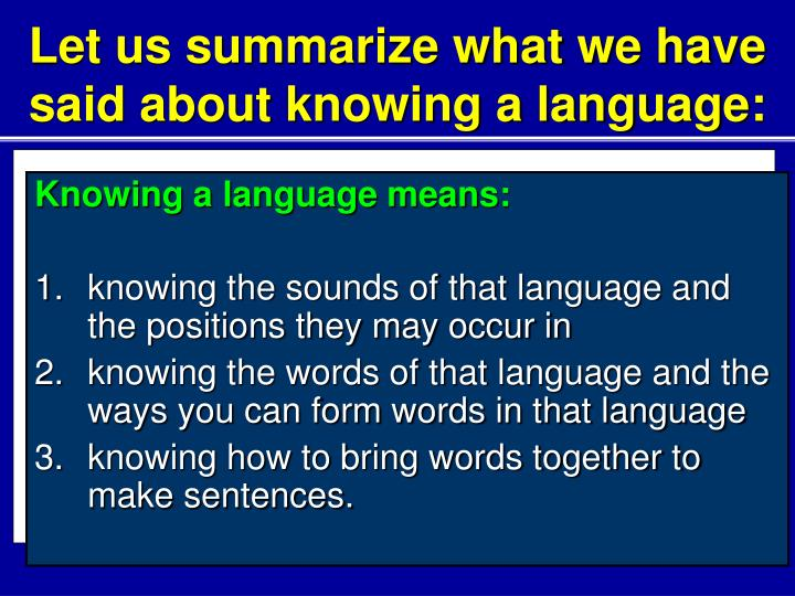 Let us summarize what we have said about knowing a language: