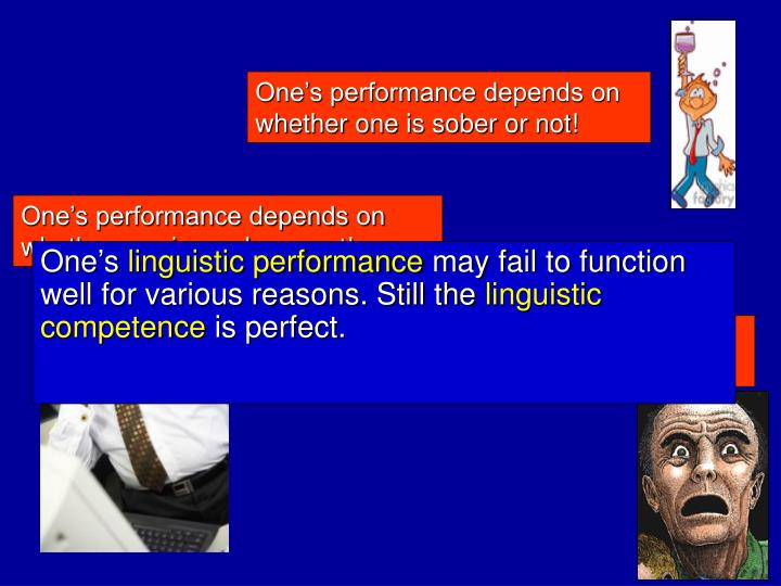 One's performance depends on whether one is sober or not!