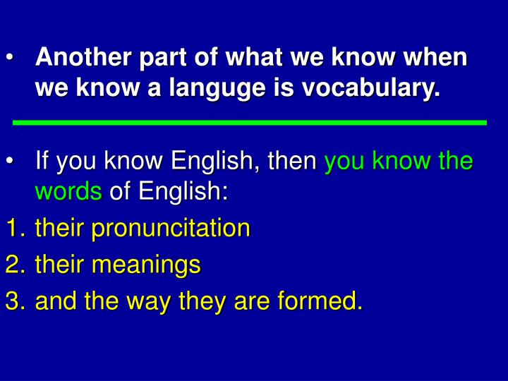 Another part of what we know when we know a languge is vocabulary.