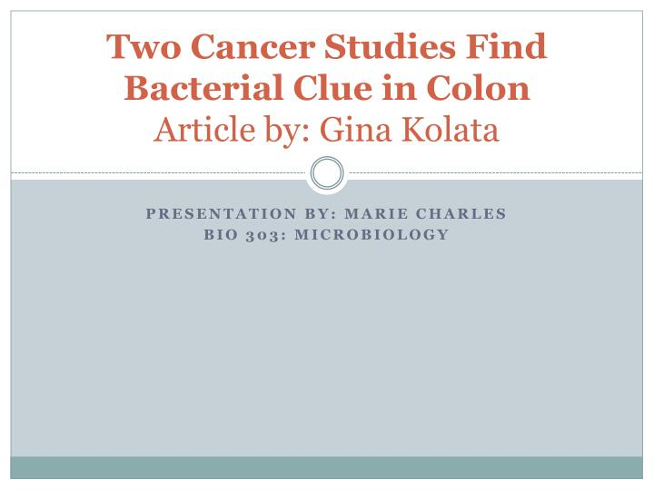 Two cancer studies find bacterial clue in colon article by gina kolata