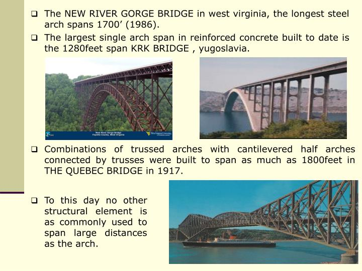 The NEW RIVER GORGE BRIDGE in west virginia, the longest steel arch spans 1700' (1986).
